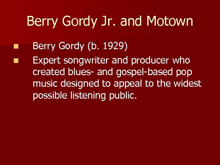 Berry Gordy Jr. and Motown n n Berry Gordy (b. 1929) Expert songwriter and