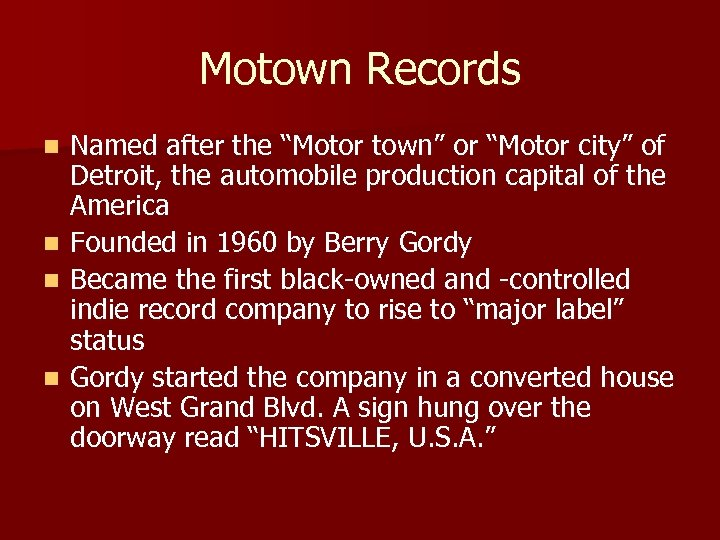 """Motown Records Named after the """"Motor town"""" or """"Motor city"""" of Detroit, the automobile"""