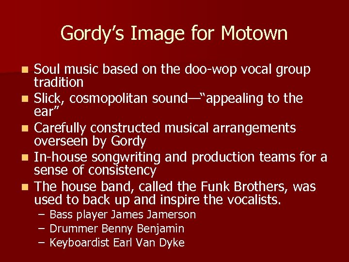 Gordy's Image for Motown n n Soul music based on the doo-wop vocal group