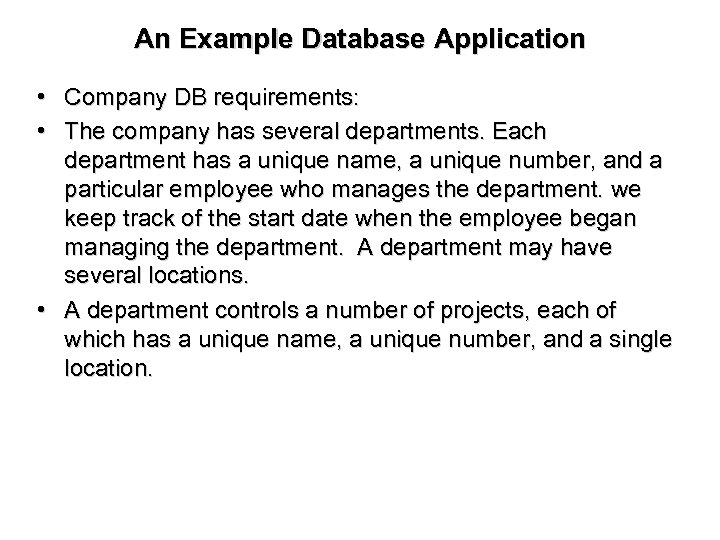 An Example Database Application • Company DB requirements: • The company has several departments.