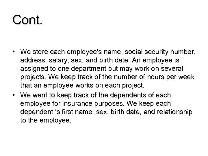 Cont. • We store each employee's name, social security number, address, salary, sex, and