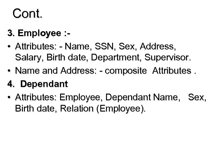 Cont. 3. Employee : • Attributes: - Name, SSN, Sex, Address, Salary, Birth date,