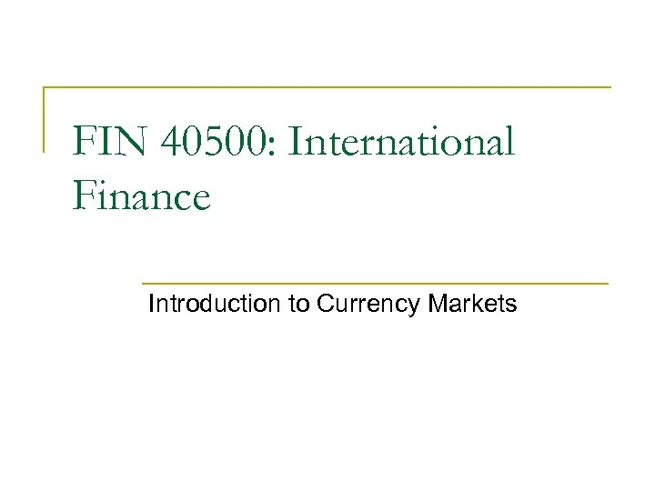FIN 40500: International Finance Introduction to Currency Markets