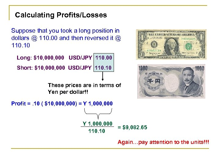 Calculating Profits/Losses Suppose that you took a long position in dollars @ 110. 00