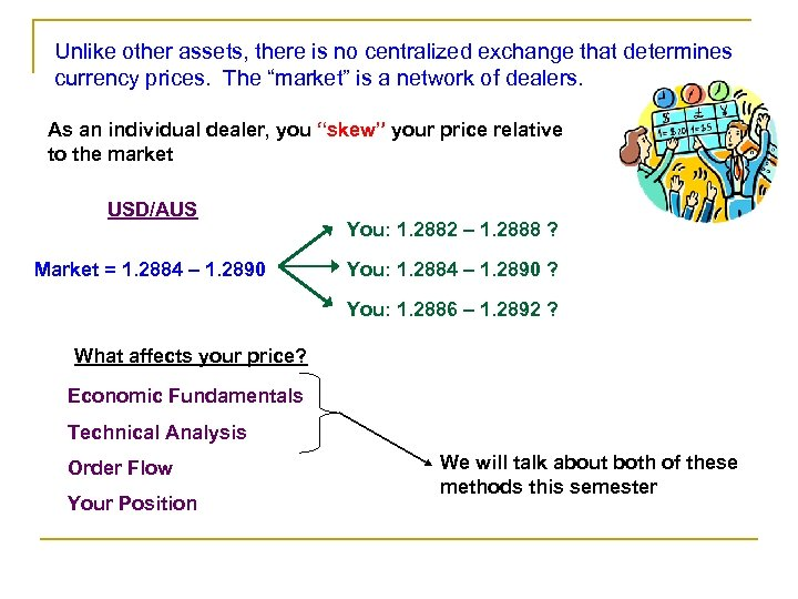 """Unlike other assets, there is no centralized exchange that determines currency prices. The """"market"""""""