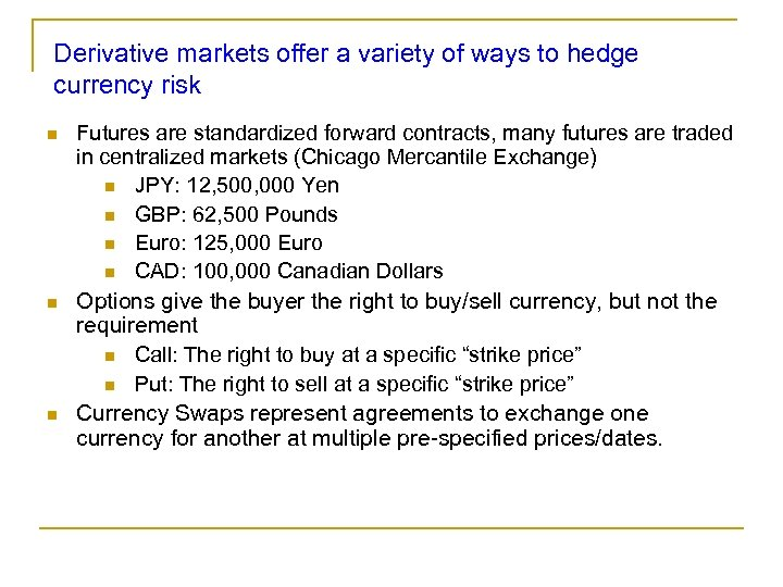 Derivative markets offer a variety of ways to hedge currency risk n Futures are