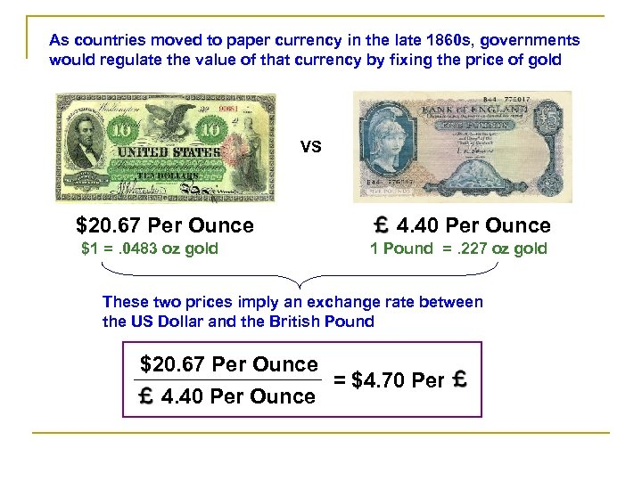 As countries moved to paper currency in the late 1860 s, governments would regulate