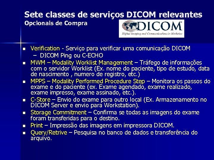 Sete classes de serviços DICOM relevantes Opcionais de Compra n n n n Verification