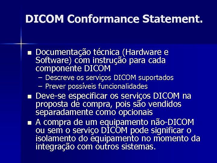 DICOM Conformance Statement. n Documentação técnica (Hardware e Software) com instrução para cada componente