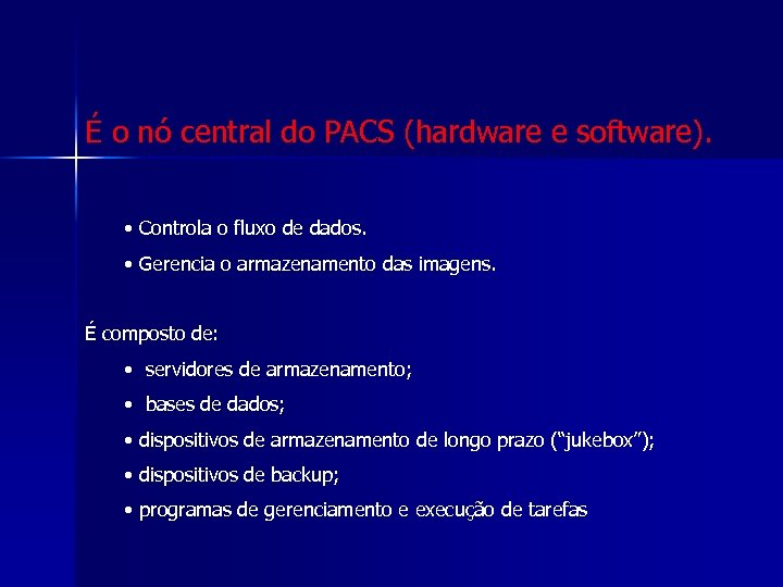 É o nó central do PACS (hardware e software). • Controla o fluxo de