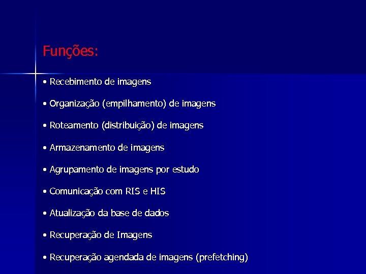 Funções: • Recebimento de imagens • Organização (empilhamento) de imagens • Roteamento (distribuição) de