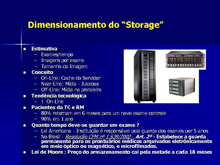 "Dimensionamento do ""Storage"" n n n Estimativa – Exames/tempo – Imagens por exame –"
