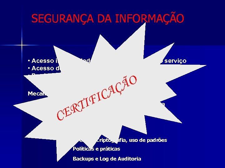 Segurança e Confidencialidade SEGURANÇA DA INFORMAÇÃO • Acesso inapropriado por usuário do próprio serviço