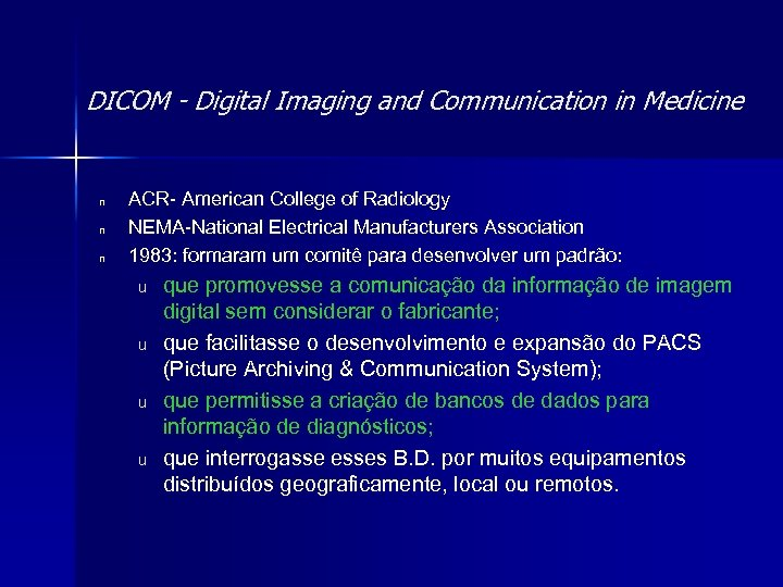 DICOM - Digital Imaging and Communication in Medicine n n n ACR- American College