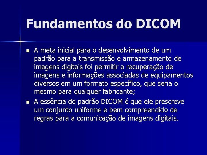 Fundamentos do DICOM n n A meta inicial para o desenvolvimento de um padrão