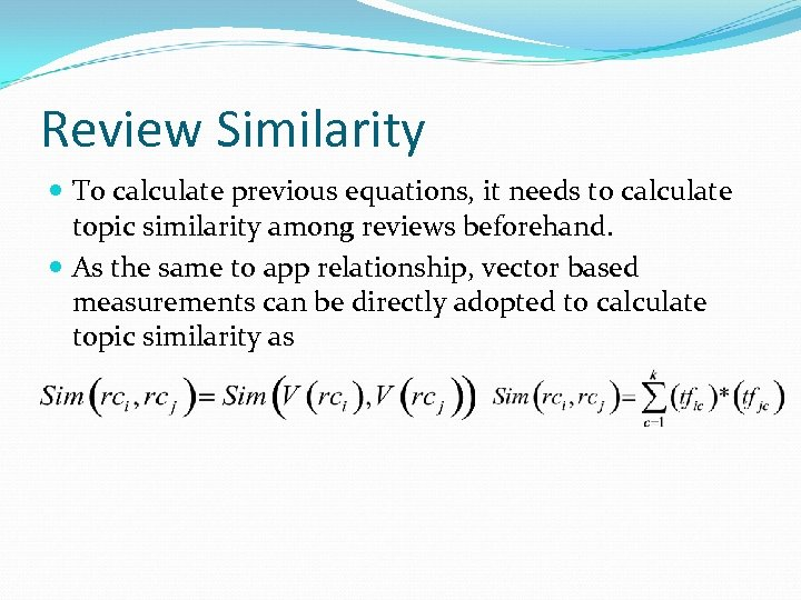 Review Similarity To calculate previous equations, it needs to calculate topic similarity among reviews
