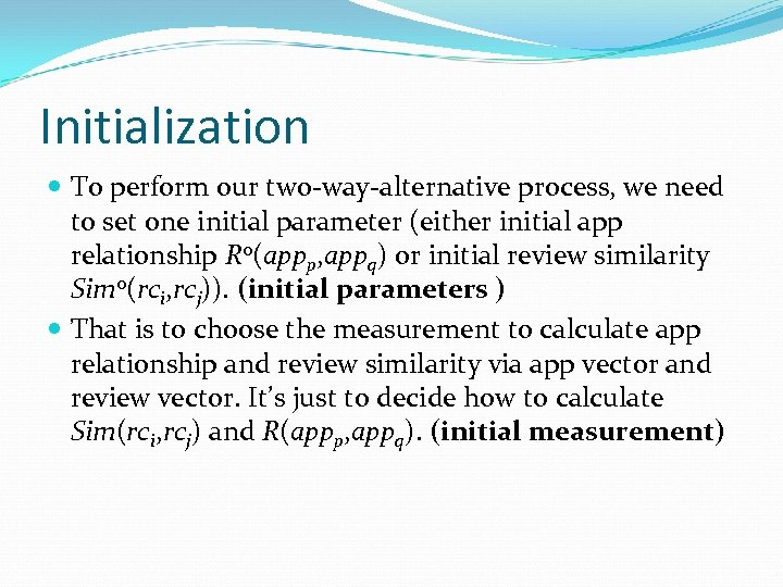 Initialization To perform our two-way-alternative process, we need to set one initial parameter (either