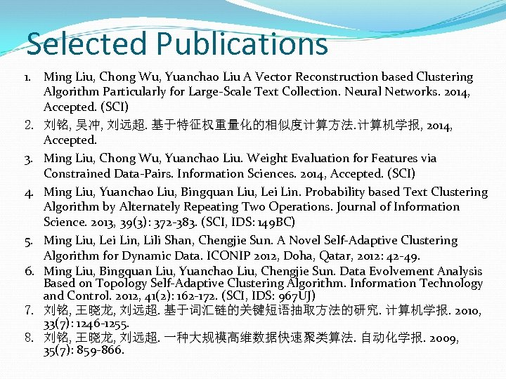 Selected Publications 1. Ming Liu, Chong Wu, Yuanchao Liu A Vector Reconstruction based Clustering