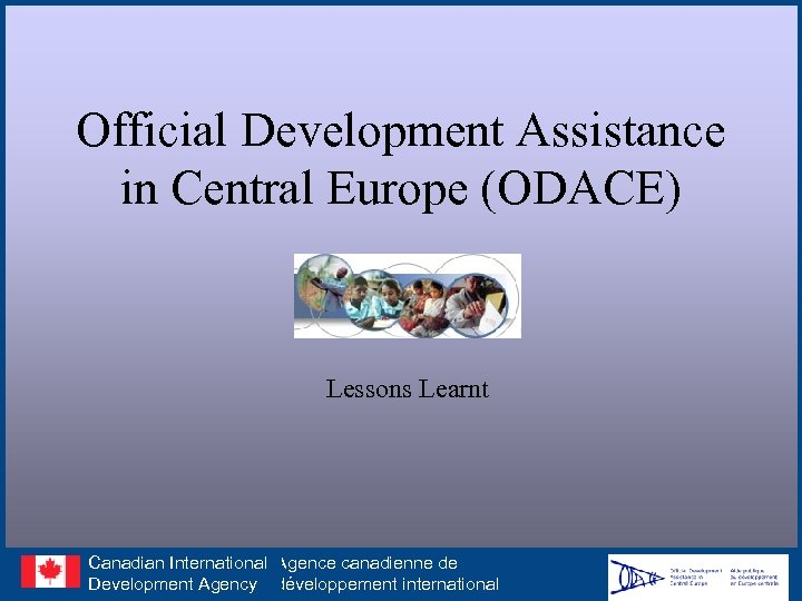 Official Development Assistance in Central Europe (ODACE) Lessons Learnt Canadian International Agence canadienne de