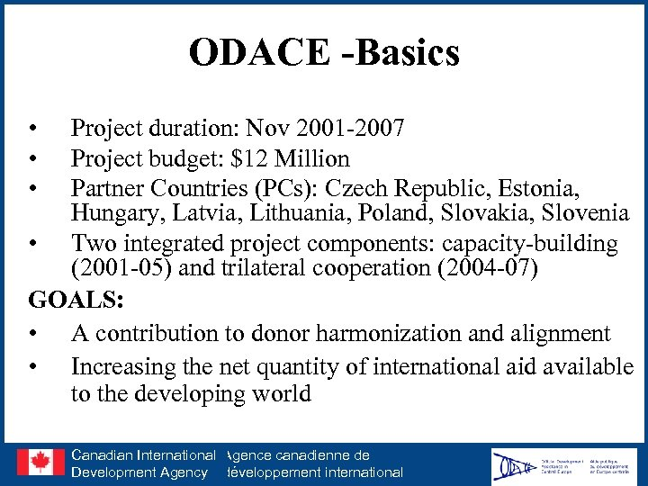 ODACE -Basics • • • Project duration: Nov 2001 -2007 Project budget: $12 Million