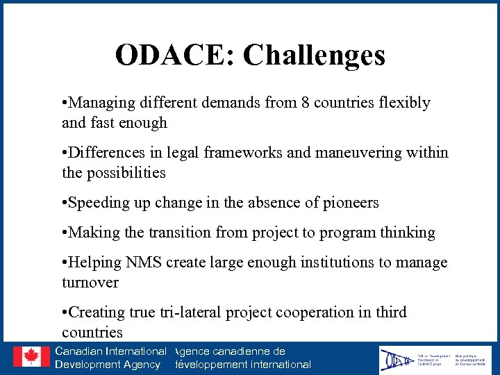 ODACE: Challenges • Managing different demands from 8 countries flexibly and fast enough •