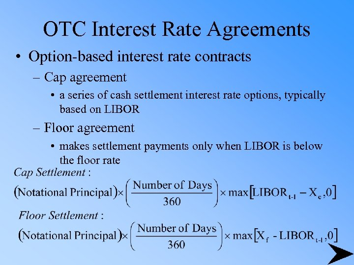 OTC Interest Rate Agreements • Option-based interest rate contracts – Cap agreement • a