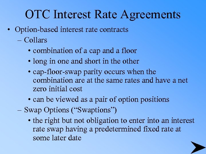OTC Interest Rate Agreements • Option-based interest rate contracts – Collars • combination of