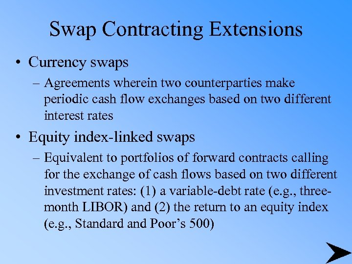 Swap Contracting Extensions • Currency swaps – Agreements wherein two counterparties make periodic cash