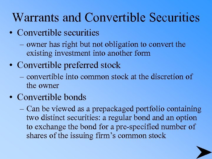 Warrants and Convertible Securities • Convertible securities – owner has right but not obligation