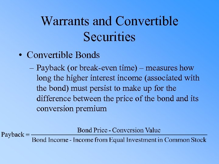 Warrants and Convertible Securities • Convertible Bonds – Payback (or break-even time) – measures