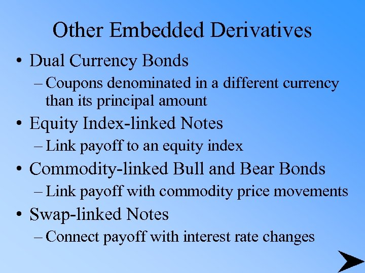 Other Embedded Derivatives • Dual Currency Bonds – Coupons denominated in a different currency