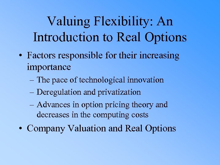 Valuing Flexibility: An Introduction to Real Options • Factors responsible for their increasing importance
