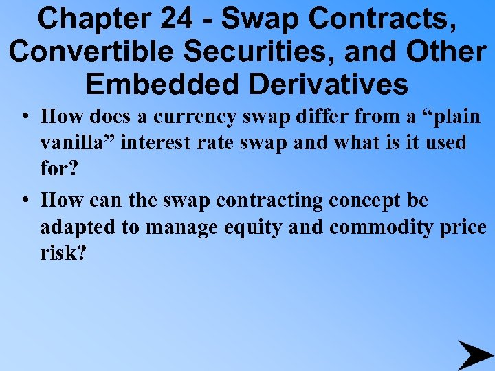 Chapter 24 - Swap Contracts, Convertible Securities, and Other Embedded Derivatives • How does