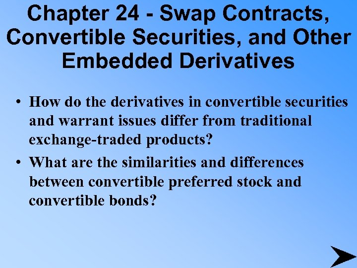 Chapter 24 - Swap Contracts, Convertible Securities, and Other Embedded Derivatives • How do
