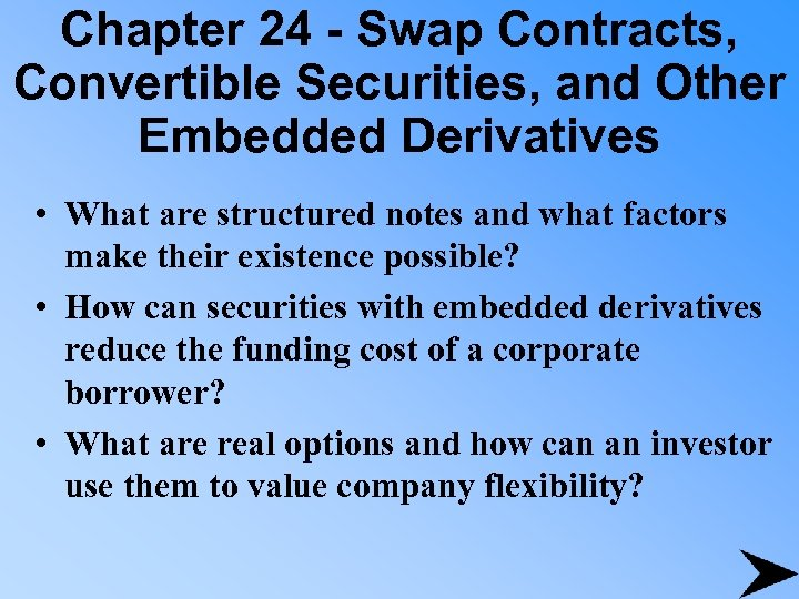 Chapter 24 - Swap Contracts, Convertible Securities, and Other Embedded Derivatives • What are