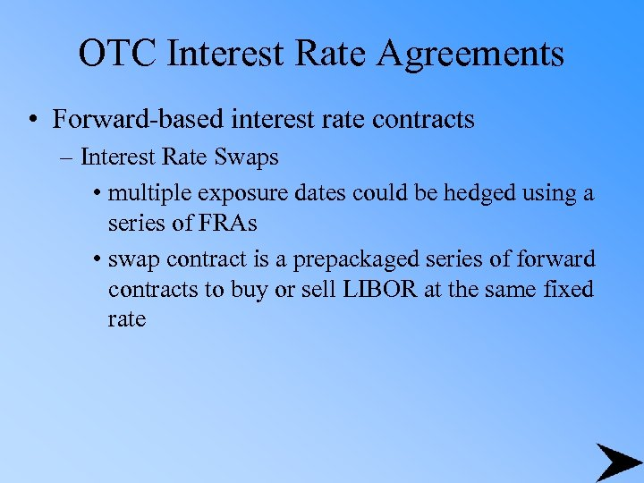 OTC Interest Rate Agreements • Forward-based interest rate contracts – Interest Rate Swaps •