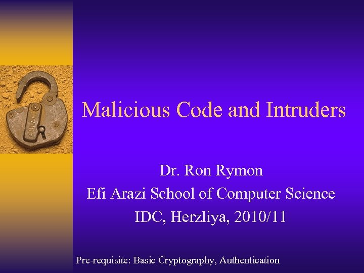 Malicious Code and Intruders Dr. Ron Rymon Efi Arazi School of Computer Science IDC,