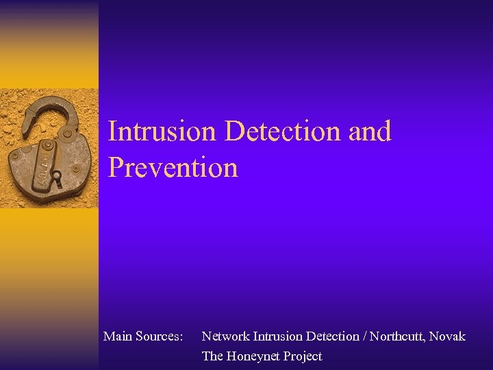Intrusion Detection and Prevention Main Sources: Network Intrusion Detection / Northcutt, Novak The Honeynet