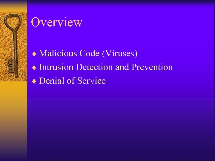 Overview ¨ Malicious Code (Viruses) ¨ Intrusion Detection and Prevention ¨ Denial of Service