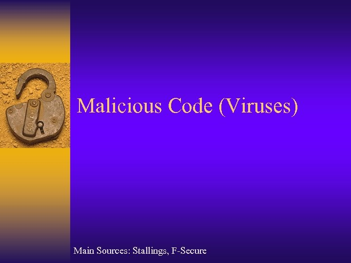 Malicious Code (Viruses) Main Sources: Stallings, F-Secure