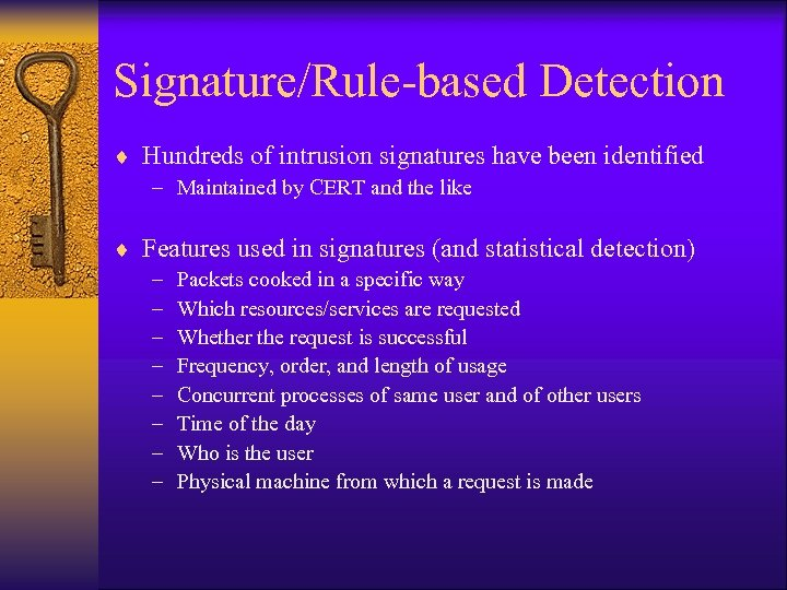 Signature/Rule-based Detection ¨ Hundreds of intrusion signatures have been identified – Maintained by CERT