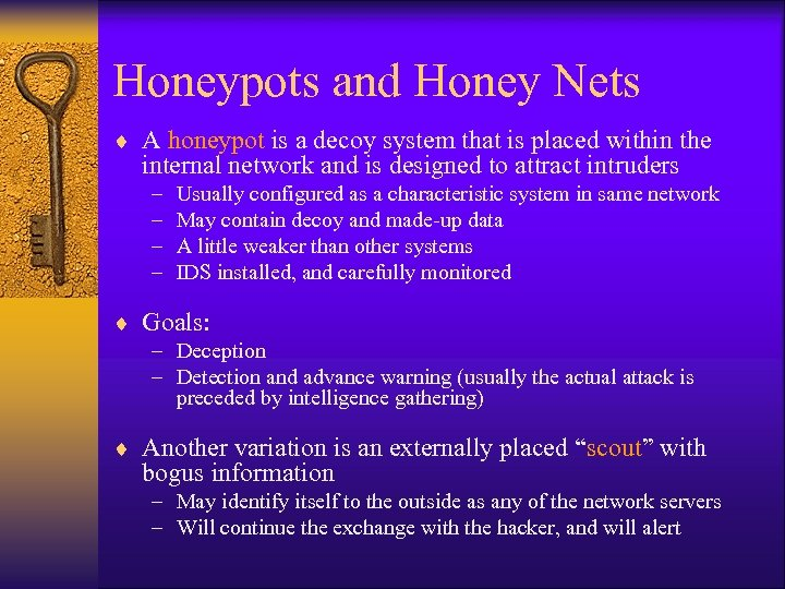 Honeypots and Honey Nets ¨ A honeypot is a decoy system that is placed