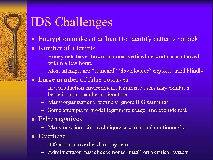 IDS Challenges ¨ Encryption makes it difficult to identify patterns / attack ¨ Number