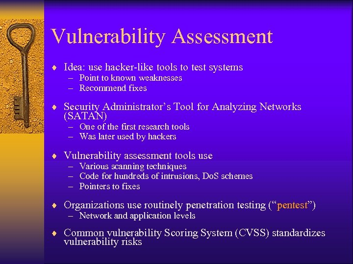 Vulnerability Assessment ¨ Idea: use hacker-like tools to test systems – Point to known