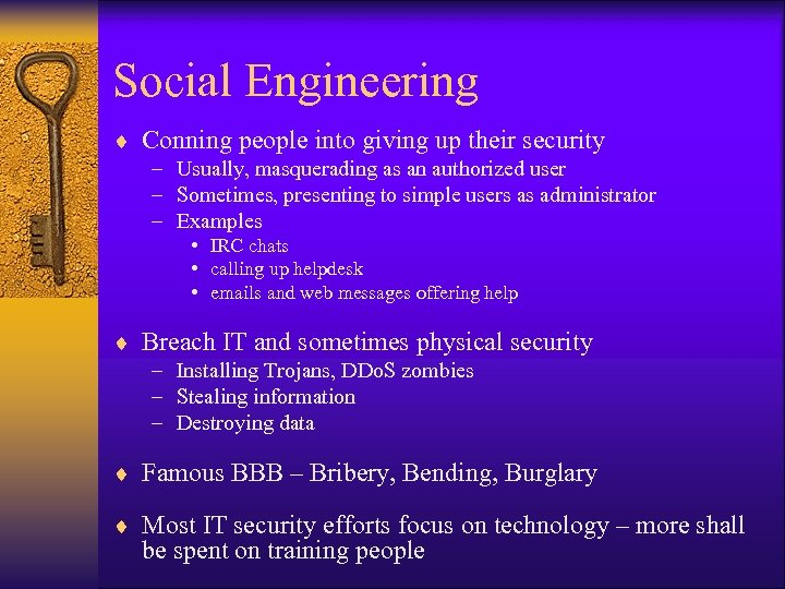 Social Engineering ¨ Conning people into giving up their security – Usually, masquerading as
