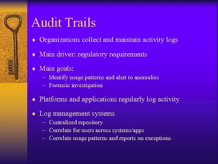Audit Trails ¨ Organizations collect and maintain activity logs ¨ Main driver: regulatory requirements