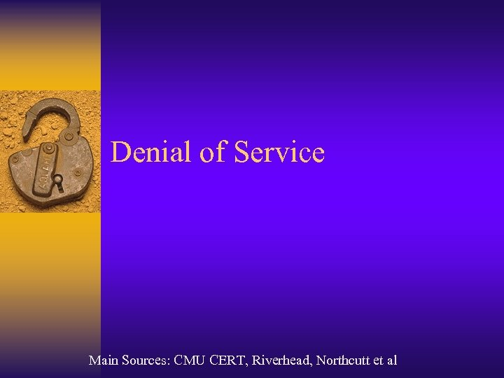 Denial of Service Main Sources: CMU CERT, Riverhead, Northcutt et al