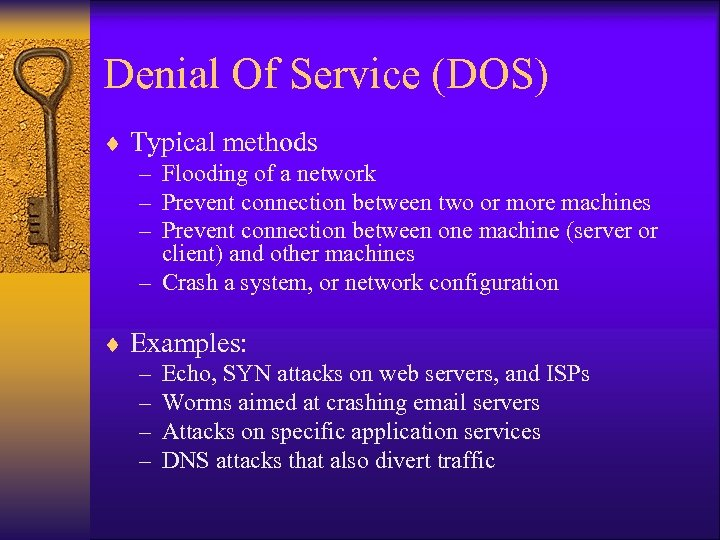 Denial Of Service (DOS) ¨ Typical methods – Flooding of a network – Prevent