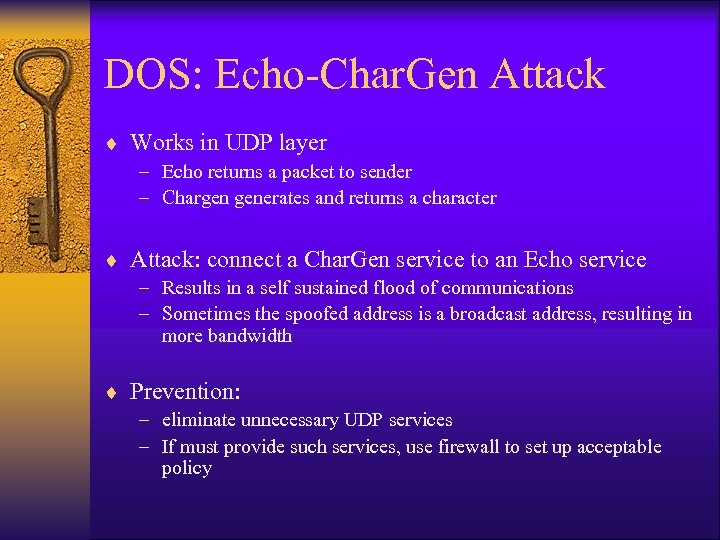 DOS: Echo-Char. Gen Attack ¨ Works in UDP layer – Echo returns a packet