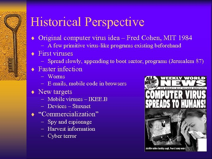 Historical Perspective ¨ Original computer virus idea – Fred Cohen, MIT 1984 – A